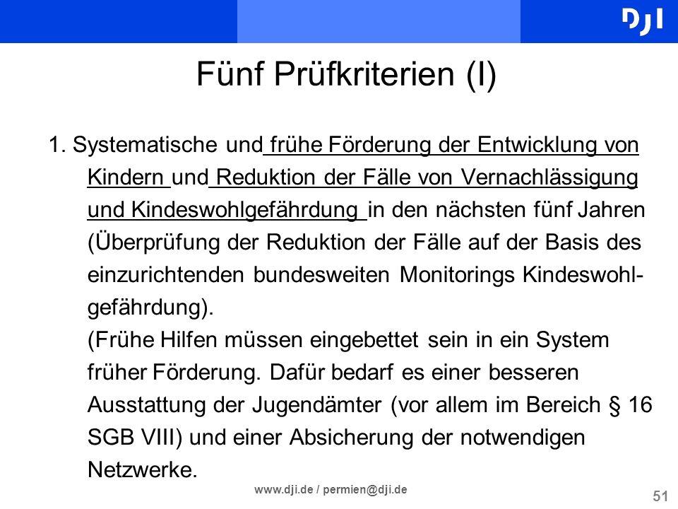 51 www.dji.de / permien@dji.de Fünf Prüfkriterien (I) 1. Systematische und frühe Förderung der Entwicklung von Kindern und Reduktion der Fälle von Ver