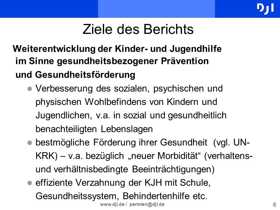 6 www.dji.de / permien@dji.de Ziele des Berichts Weiterentwicklung der Kinder- und Jugendhilfe im Sinne gesundheitsbezogener Prävention und Gesundheit