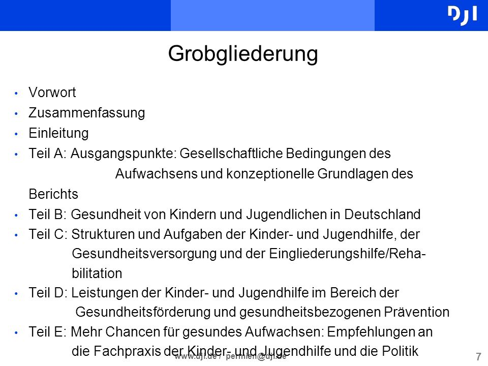 7 www.dji.de / permien@dji.de Grobgliederung Vorwort Zusammenfassung Einleitung Teil A: Ausgangspunkte: Gesellschaftliche Bedingungen des Aufwachsens