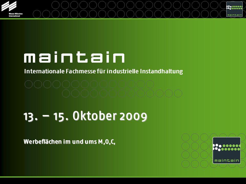 Internationale Fachmesse für industrielle Instandhaltung 13. – 15. Oktober 2009 Werbeflächen im und ums M,O,C,