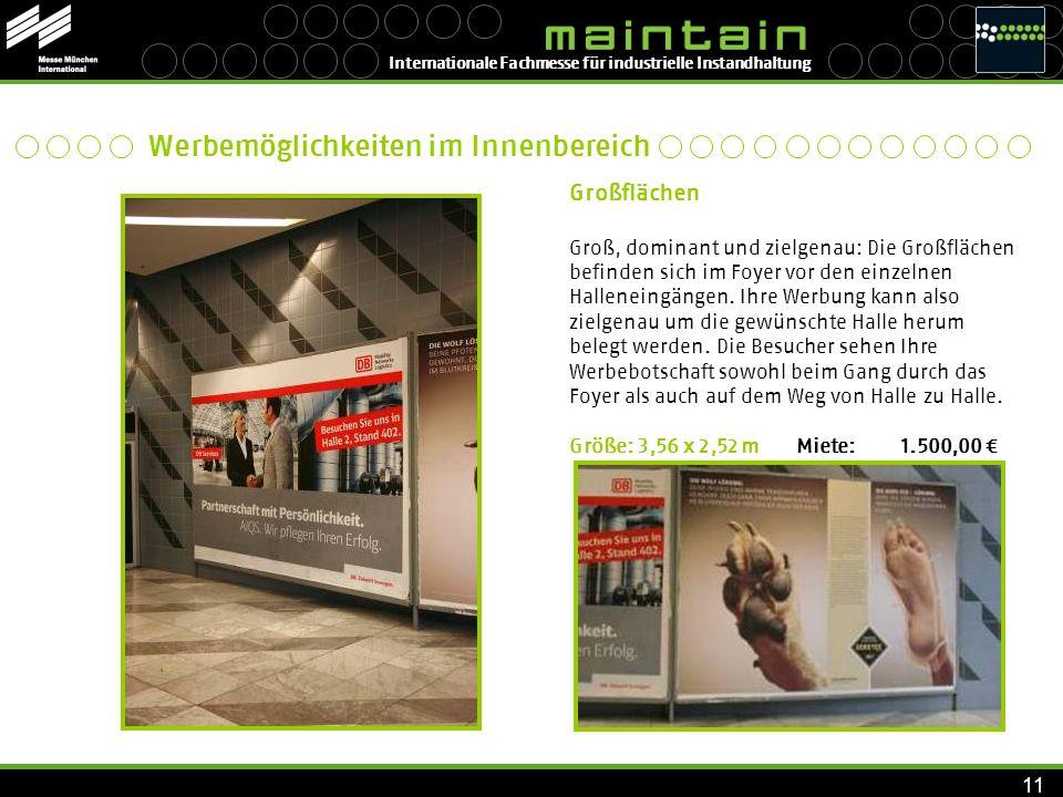 Internationale Fachmesse für industrielle Instandhaltung 11 Großflächen Groß, dominant und zielgenau: Die Großflächen befinden sich im Foyer vor den e