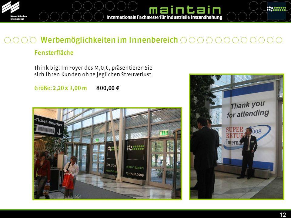 Internationale Fachmesse für industrielle Instandhaltung 12 Fensterfläche Think big: Im Foyer des M,O,C, präsentieren Sie sich Ihren Kunden ohne jegli