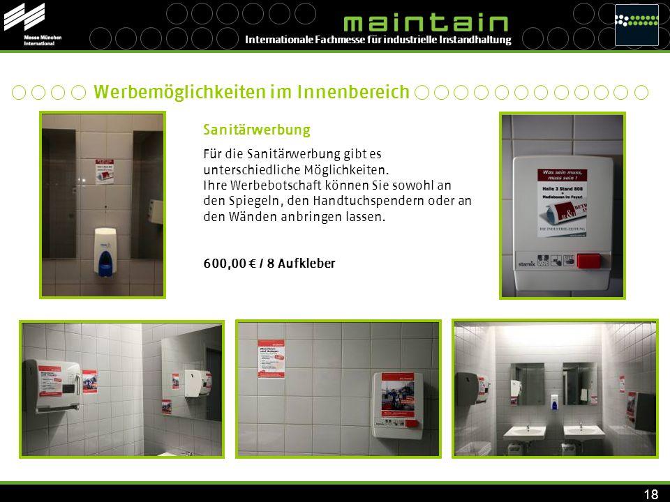 Internationale Fachmesse für industrielle Instandhaltung 18 Sanitärwerbung Für die Sanitärwerbung gibt es unterschiedliche Möglichkeiten. Ihre Werbebo
