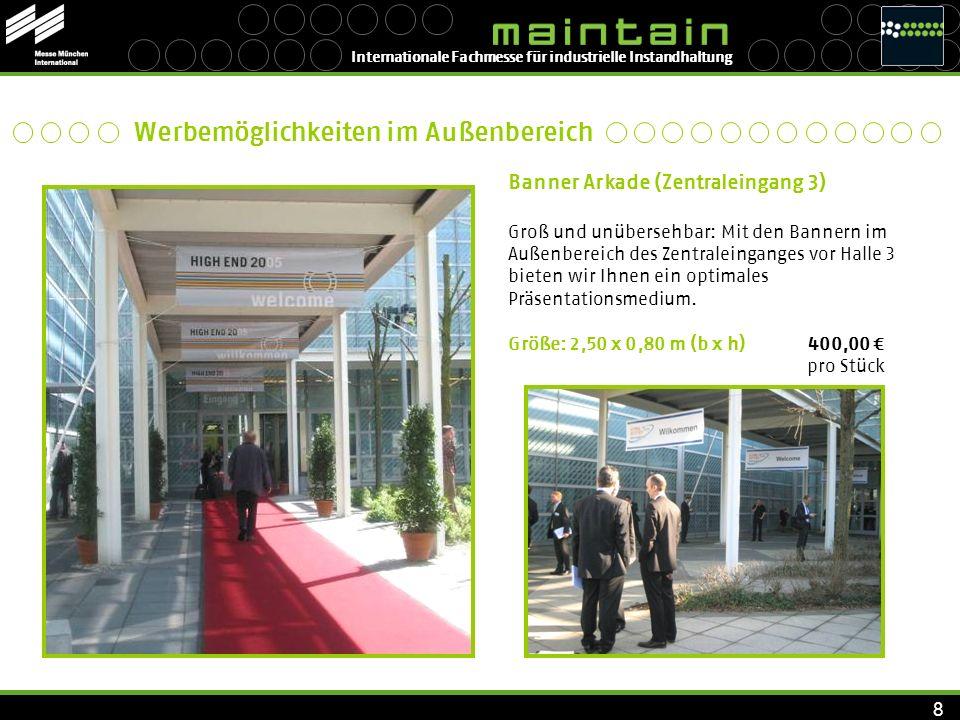 Internationale Fachmesse für industrielle Instandhaltung 8 Banner Arkade (Zentraleingang 3) Groß und unübersehbar: Mit den Bannern im Außenbereich des
