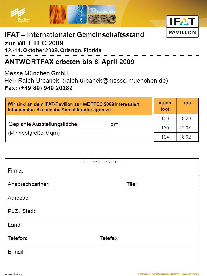 IFAT – Internationaler Gemeinschaftsstand zur WEFTEC 2009 12.-14. Oktober 2009, Orlando, Florida ANTWORTFAX erbeten bis 6. April 2009 Messe München Gm