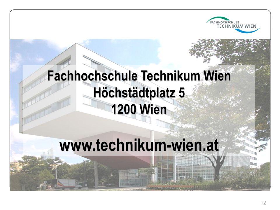12 Fachhochschule Technikum Wien Höchstädtplatz 5 1200 Wien www.technikum-wien.at