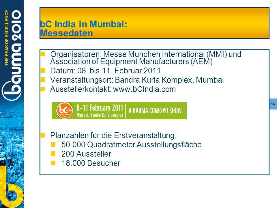 16 bC India in Mumbai: Messedaten Organisatoren: Messe München International (MMI) und Association of Equipment Manufacturers (AEM) Datum: 08. bis 11.