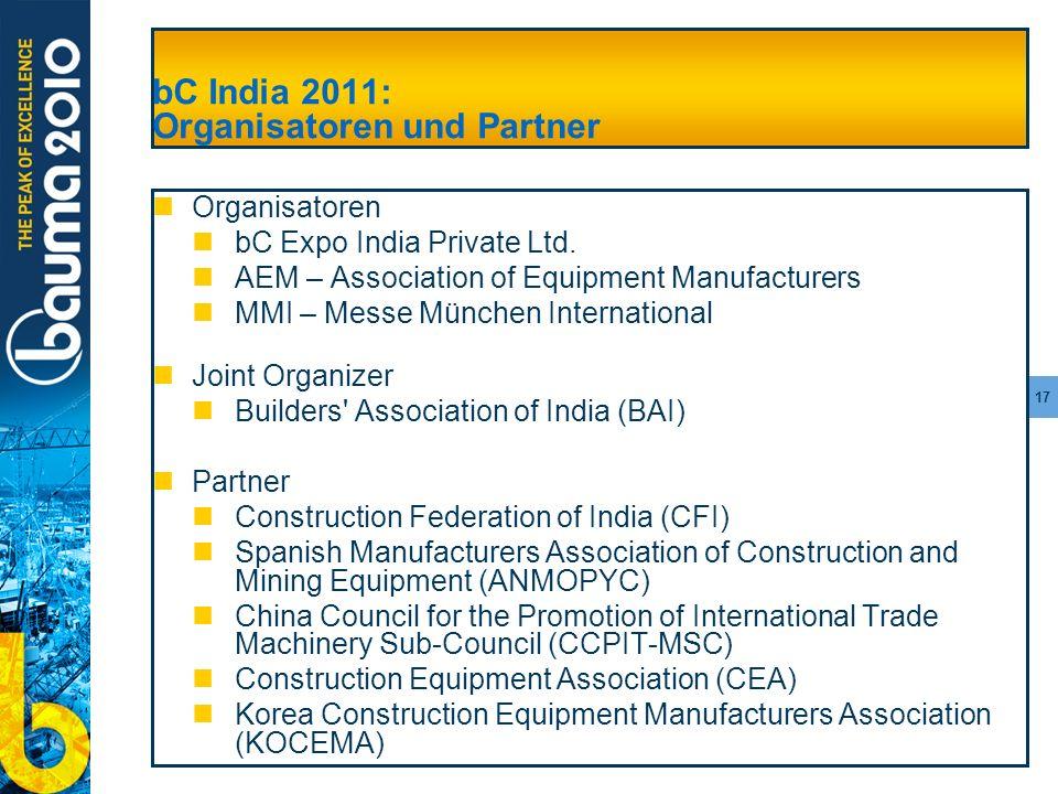 17 bC India 2011: Organisatoren und Partner Organisatoren bC Expo India Private Ltd. AEM – Association of Equipment Manufacturers MMI – Messe München