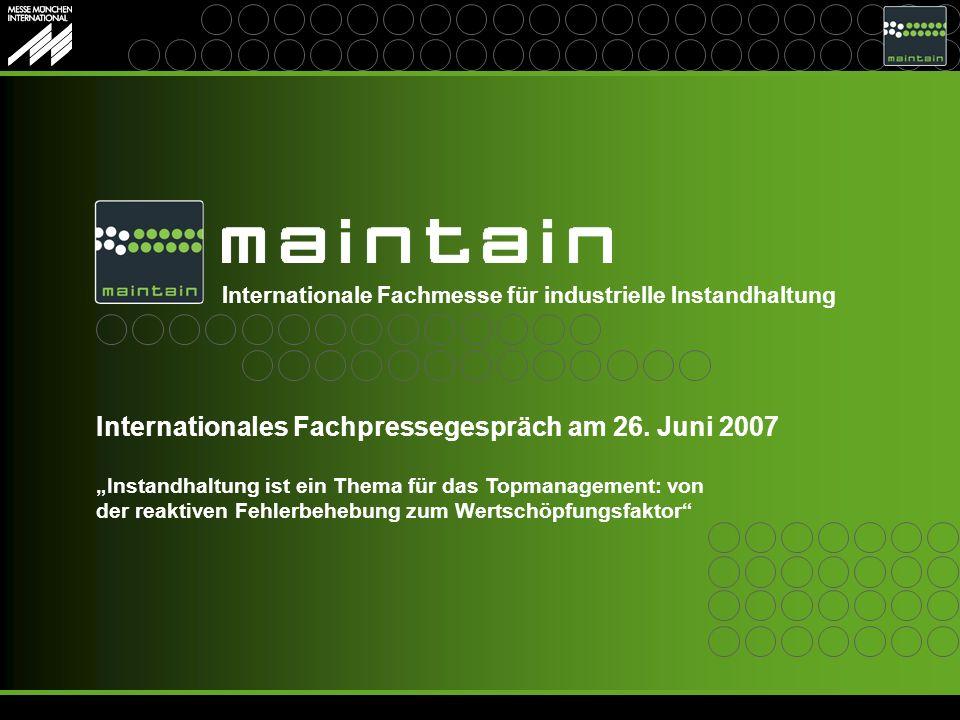 Internationale Fachmesse für industrielle Instandhaltung Instandhaltung ist ein Thema für das Topmanagement: von der reaktiven Fehlerbehebung zum Wertschöpfungsfaktor Internationales Fachpressegespräch am 26.