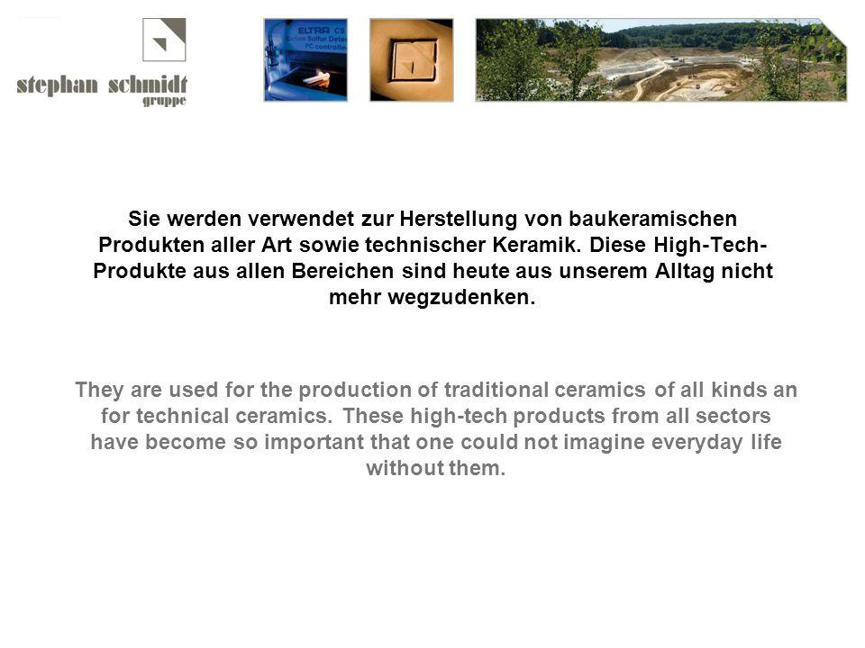 Sie werden verwendet zur Herstellung von baukeramischen Produkten aller Art sowie technischer Keramik.