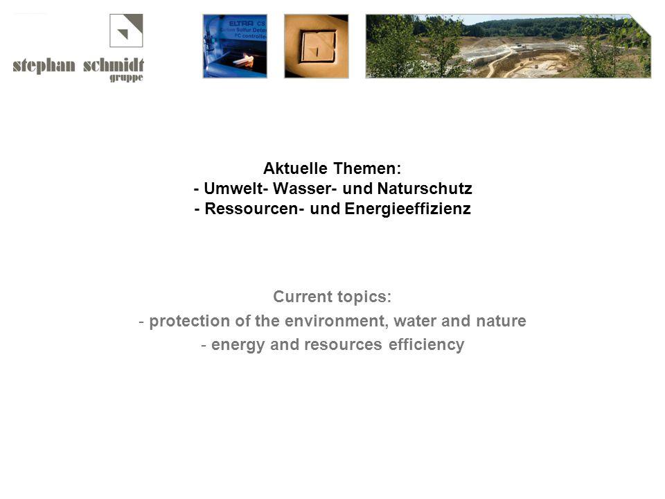 Aktuelle Themen: - Umwelt- Wasser- und Naturschutz - Ressourcen- und Energieeffizienz Current topics: - protection of the environment, water and nature - energy and resources efficiency