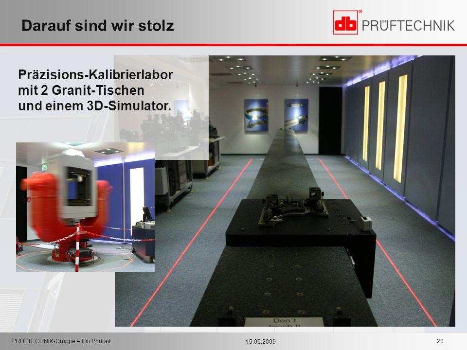 15.06.2009 PRÜFTECHNIK-Gruppe – Ein Portrait 20 Darauf sind wir stolz Präzisions-Kalibrierlabor mit 2 Granit-Tischen und einem 3D-Simulator.
