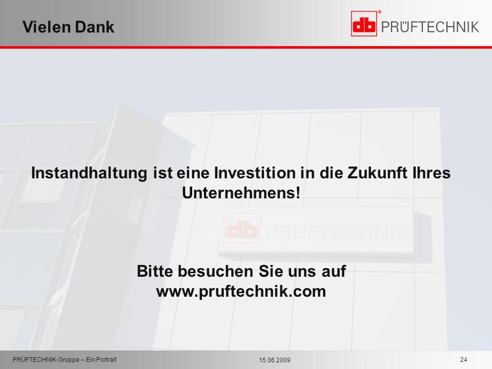 15.06.2009 PRÜFTECHNIK-Gruppe – Ein Portrait 24 Vielen Dank Instandhaltung ist eine Investition in die Zukunft Ihres Unternehmens! Bitte besuchen Sie