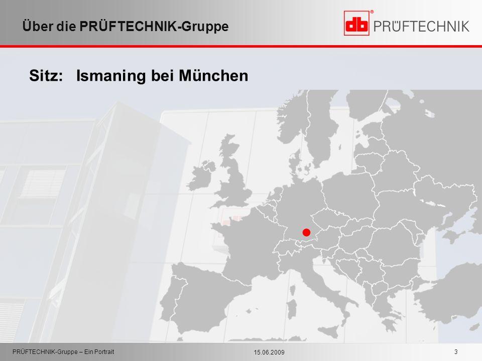 15.06.2009 PRÜFTECHNIK-Gruppe – Ein Portrait 3 Über die PRÜFTECHNIK-Gruppe Sitz: Ismaning bei München