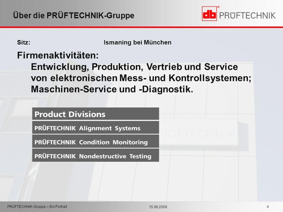 15.06.2009 PRÜFTECHNIK-Gruppe – Ein Portrait 4 Über die PRÜFTECHNIK-Gruppe Sitz: Ismaning bei München Firmenaktivitäten: Entwicklung, Produktion, Vert