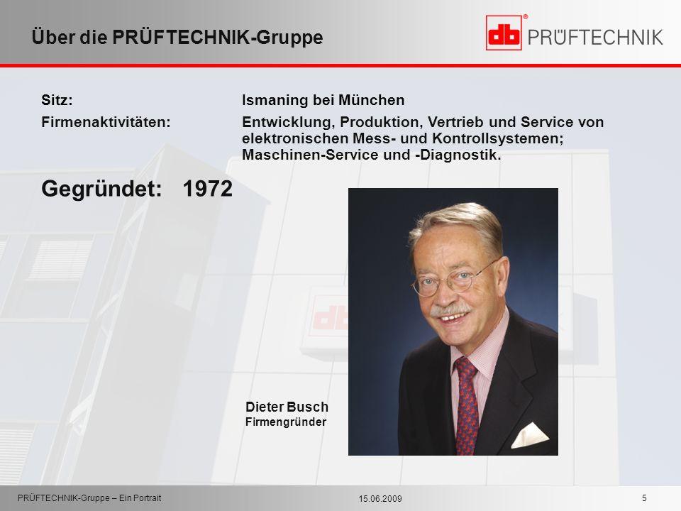 15.06.2009 PRÜFTECHNIK-Gruppe – Ein Portrait 5 Über die PRÜFTECHNIK-Gruppe Sitz:Ismaning bei München Firmenaktivitäten:Entwicklung, Produktion, Vertri