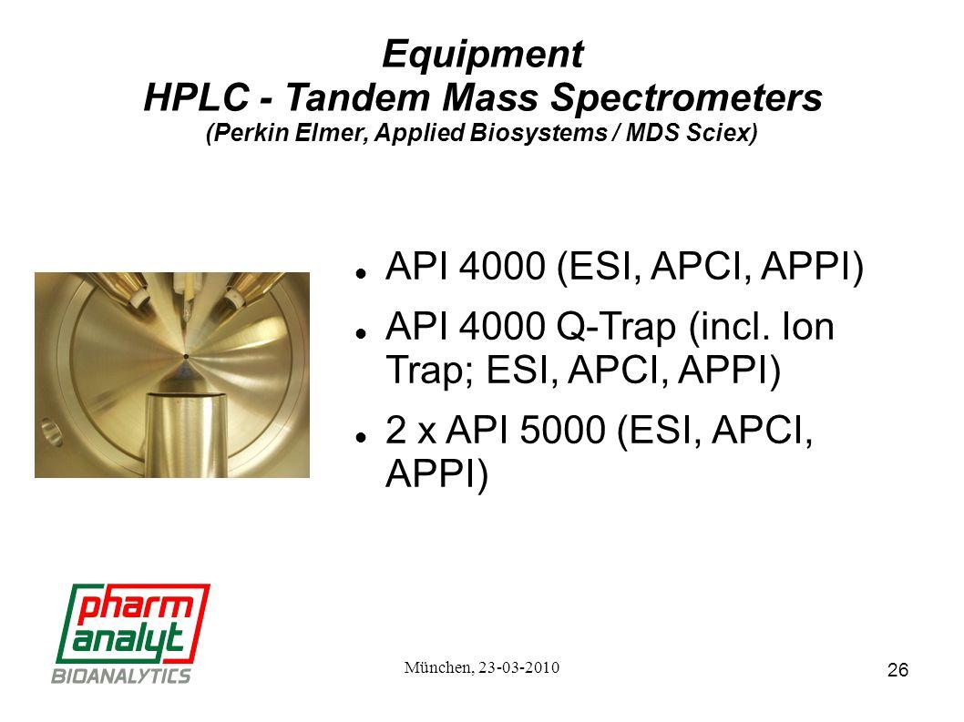26 München, 23-03-2010 Equipment HPLC - Tandem Mass Spectrometers (Perkin Elmer, Applied Biosystems / MDS Sciex) API 4000 (ESI, APCI, APPI) API 4000 Q-Trap (incl.