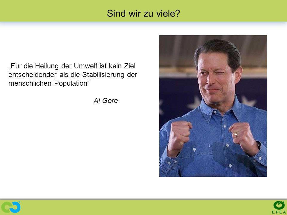 Für die Heilung der Umwelt ist kein Ziel entscheidender als die Stabilisierung der menschlichen Population Al Gore Sind wir zu viele?