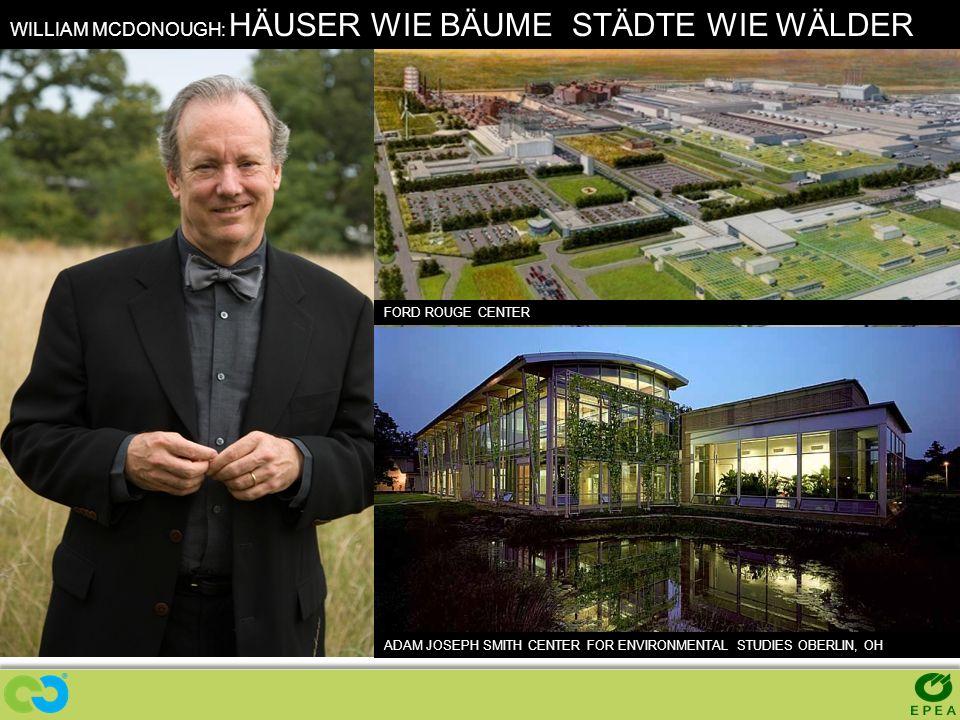 BUILDINGS LIKE TREES WILLIAM MCDONOUGH: HÄUSER WIE BÄUME STÄDTE WIE WÄLDER FORD ROUGE CENTER ADAM JOSEPH SMITH CENTER FOR ENVIRONMENTAL STUDIES OBERLI