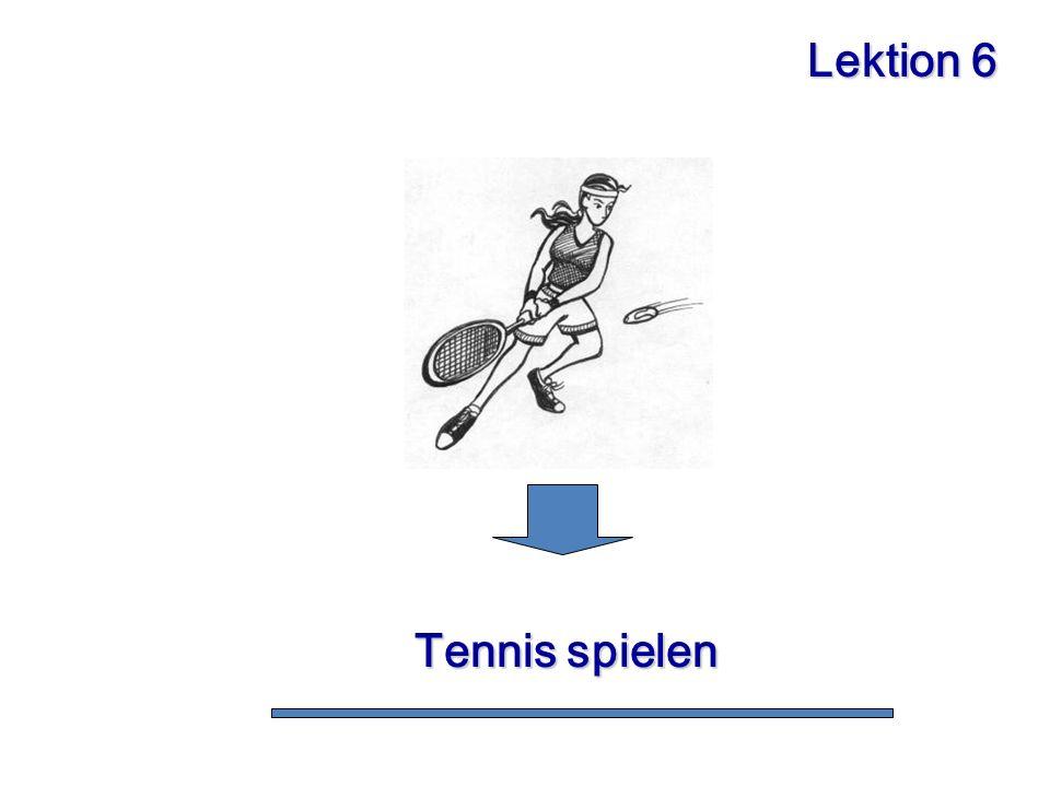 Lektion 6 Tennis spielen Tennis spielen
