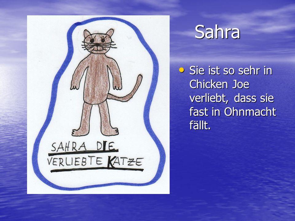 Sahra Sie ist so sehr in Chicken Joe verliebt, dass sie fast in Ohnmacht fällt.