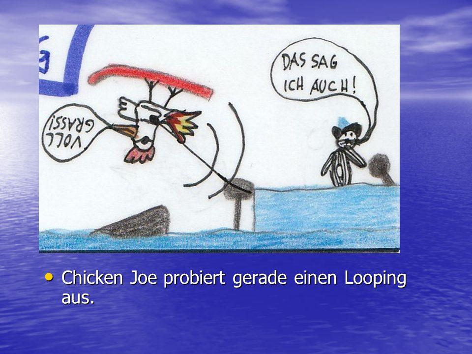Chicken Joe dreht wieder einmal seine Runden am Meer. Chicken Joe dreht wieder einmal seine Runden am Meer.