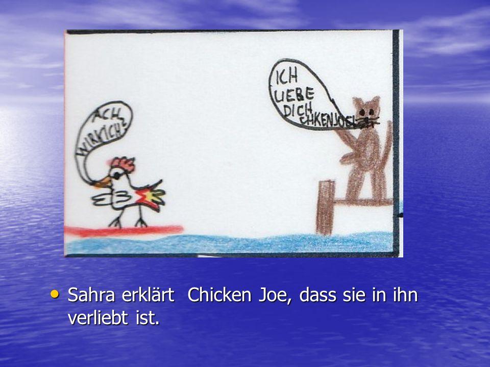 Sahra erklärt Chicken Joe, dass sie in ihn verliebt ist.