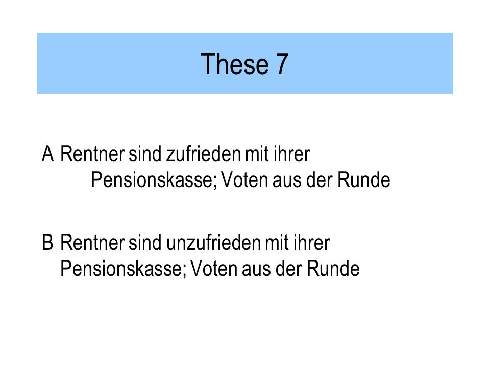 These 7 ARentner sind zufrieden mit ihrer Pensionskasse; Voten aus der Runde BRentner sind unzufrieden mit ihrer Pensionskasse; Voten aus der Runde