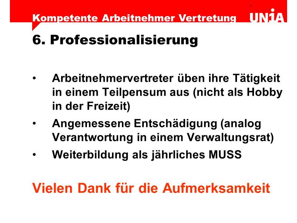 8 Kompetente Arbeitnehmer Vertretung 6. Professionalisierung Arbeitnehmervertreter üben ihre Tätigkeit in einem Teilpensum aus (nicht als Hobby in der