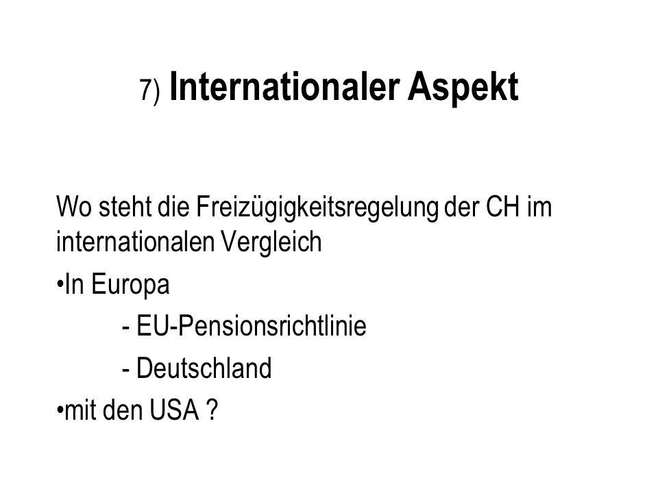 7) Internationaler Aspekt Wo steht die Freizügigkeitsregelung der CH im internationalen Vergleich In Europa - EU-Pensionsrichtlinie - Deutschland mit
