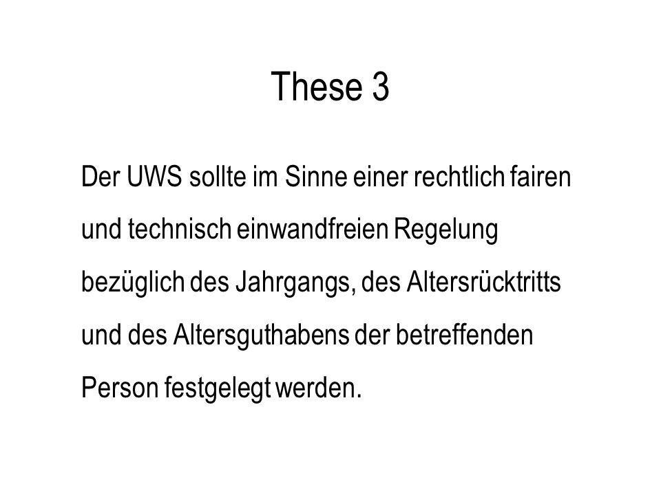 These 3 Der UWS sollte im Sinne einer rechtlich fairen und technisch einwandfreien Regelung bezüglich des Jahrgangs, des Altersrücktritts und des Altersguthabens der betreffenden Person festgelegt werden.