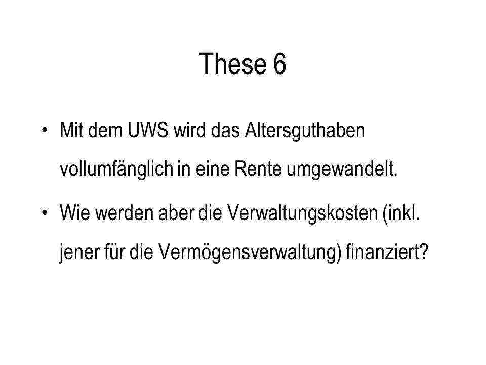 These 6 Mit dem UWS wird das Altersguthaben vollumfänglich in eine Rente umgewandelt.