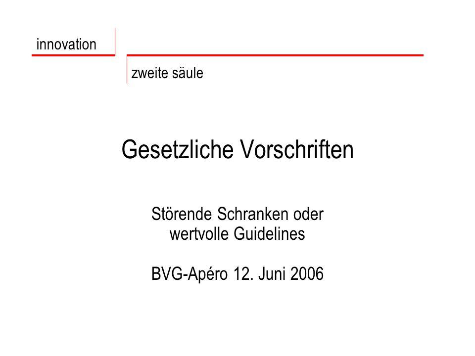 Gesetzliche Vorschriften Störende Schranken oder wertvolle Guidelines BVG-Apéro 12.