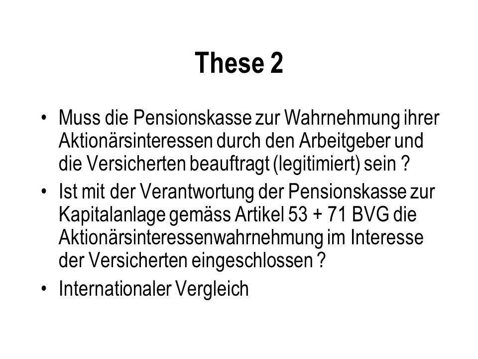 These 2 Muss die Pensionskasse zur Wahrnehmung ihrer Aktionärsinteressen durch den Arbeitgeber und die Versicherten beauftragt (legitimiert) sein ? Is