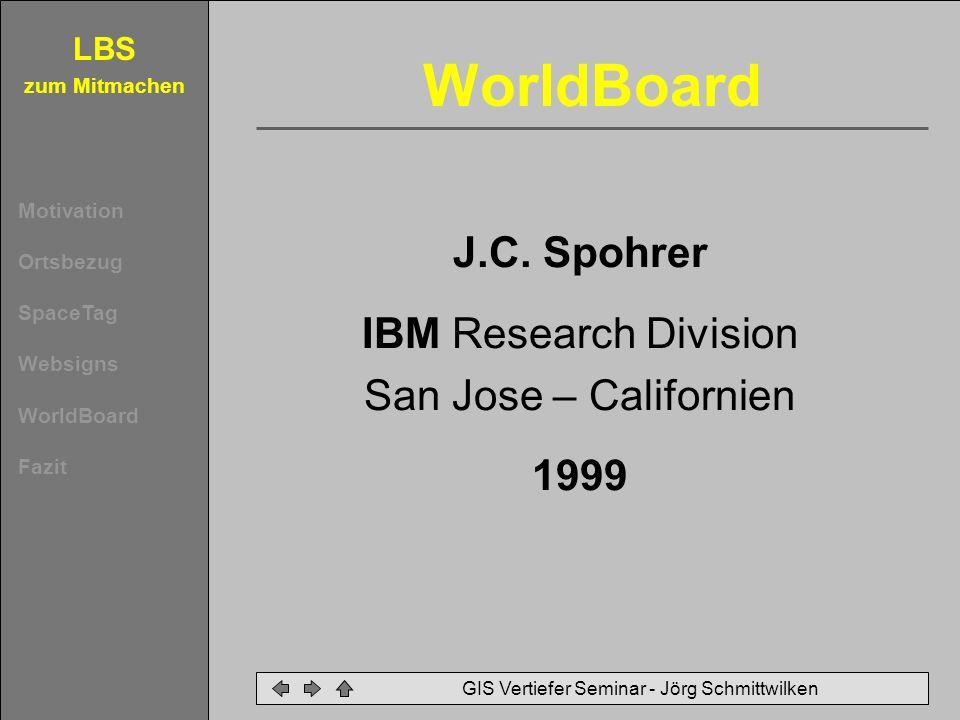 LBS zum Mitmachen Motivation Ortsbezug SpaceTag Websigns WorldBoard Fazit GIS Vertiefer Seminar - Jörg Schmittwilken WorldBoard J.C. Spohrer IBM Resea