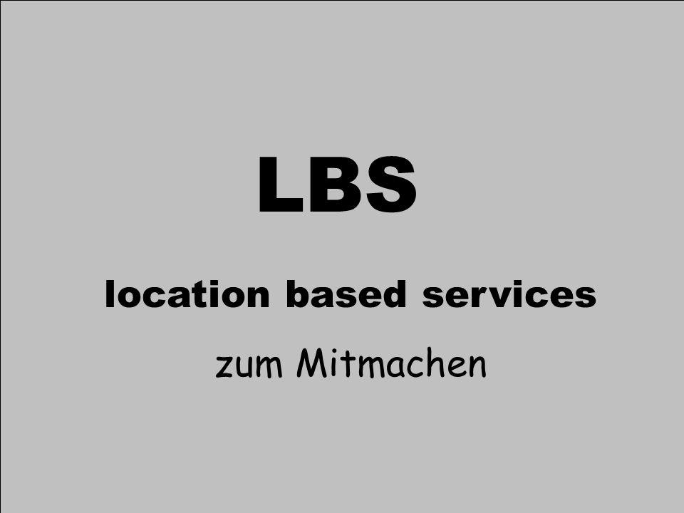 LBS zum Mitmachen Motivation Ortsbezug SpaceTag Websigns WorldBoard Fazit GIS Vertiefer Seminar - Jörg Schmittwilken LBS location based services zum M