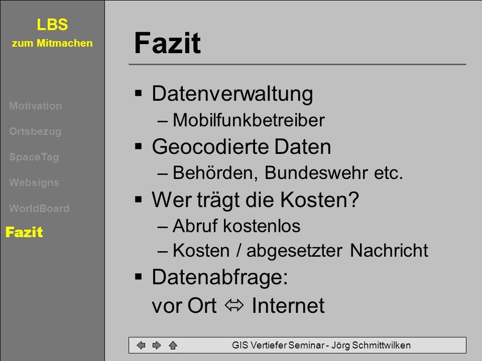 LBS zum Mitmachen Motivation Ortsbezug SpaceTag Websigns WorldBoard Fazit GIS Vertiefer Seminar - Jörg Schmittwilken Fazit Datenverwaltung –Mobilfunkb