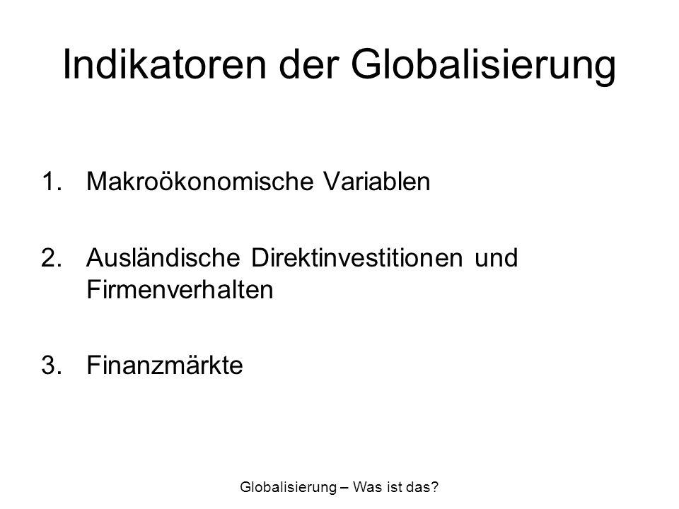 Indikatoren der Globalisierung I Makroökonomische Variablen Exporte/Importe Welthandel Handel in Relation zum Bruttoinlandsprodukt Globalisierung – Was ist das?