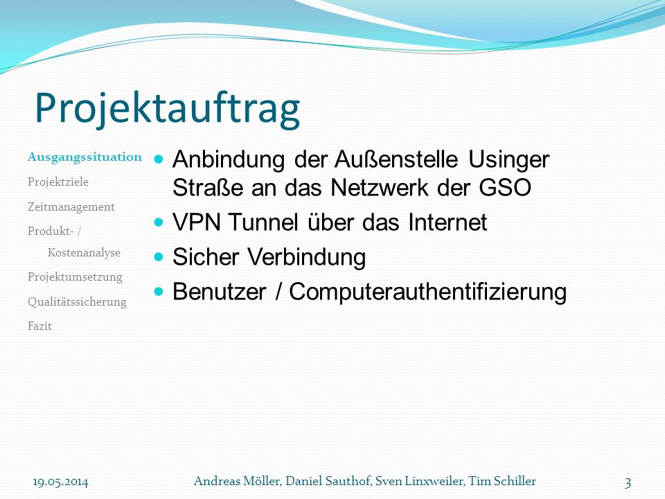 Projektauftrag Anbindung der Außenstelle Usinger Straße an das Netzwerk der GSO VPN Tunnel über das Internet Sicher Verbindung Benutzer / Computerauth