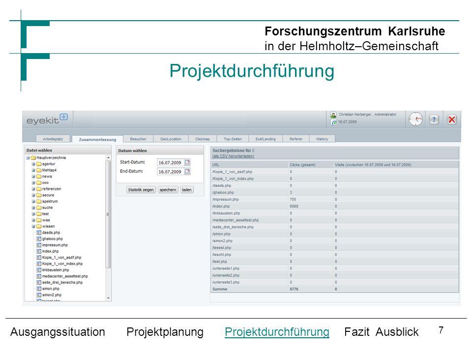 Projektdurchführung Ausgangssituation Projektplanung Projektdurchführung Fazit Ausblick Forschungszentrum Karlsruhe in der Helmholtz–Gemeinschaft 7