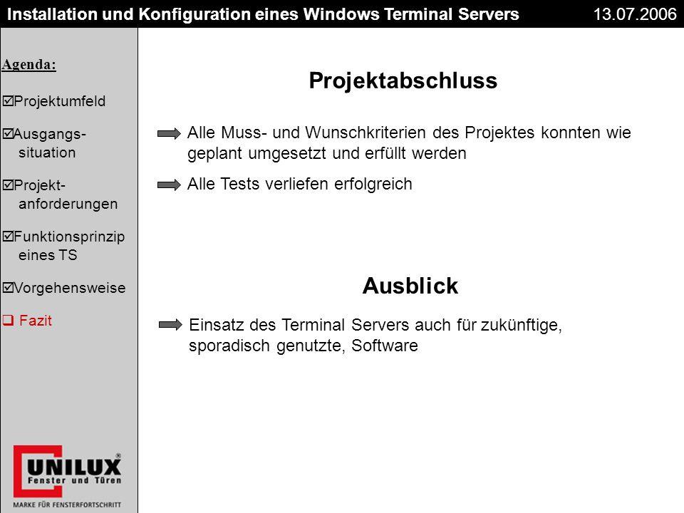 Titel Datum Installation und Konfiguration eines Windows Terminal Servers Projektabschluss 13.07.2006 Alle Muss- und Wunschkriterien des Projektes kon