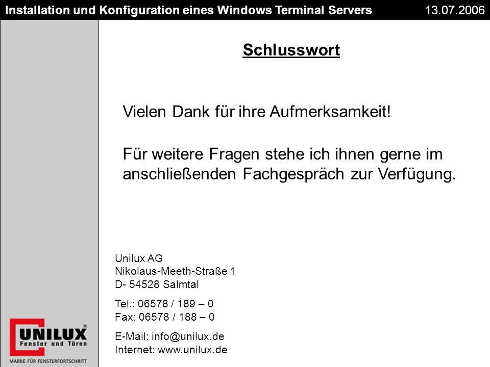 Titel Datum Installation und Konfiguration eines Windows Terminal Servers Schlusswort Vielen Dank für ihre Aufmerksamkeit! Für weitere Fragen stehe ic