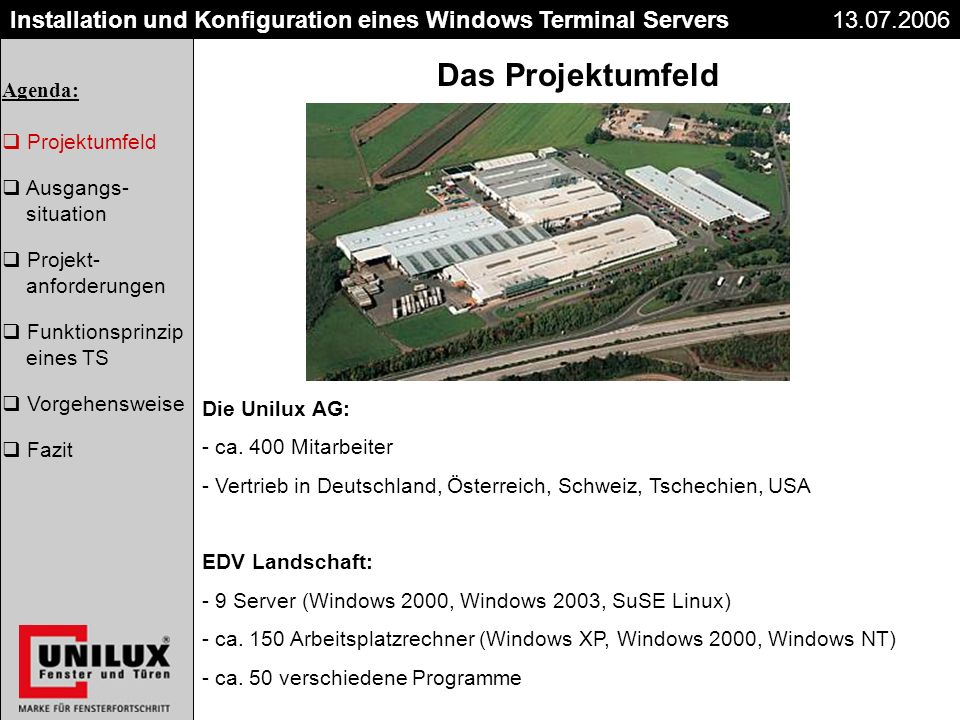 Titel Datum Installation und Konfiguration eines Windows Terminal Servers Die Unilux AG: - ca. 400 Mitarbeiter - Vertrieb in Deutschland, Österreich,