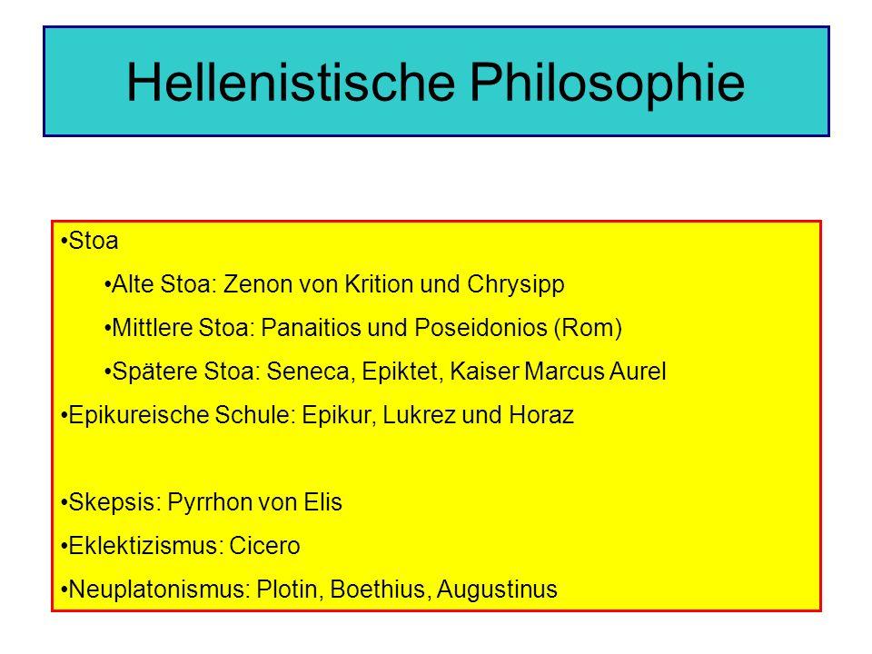 Hellenistische Philosophie Stoa Alte Stoa: Zenon von Krition und Chrysipp Mittlere Stoa: Panaitios und Poseidonios (Rom) Spätere Stoa: Seneca, Epiktet