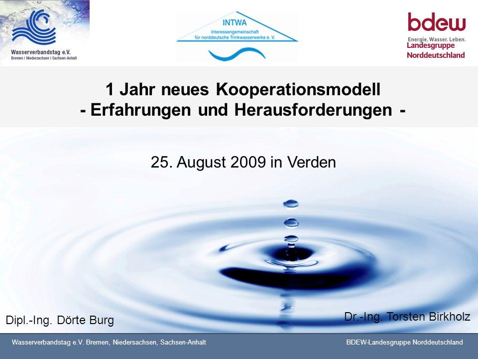 Wasserverbandstag e.V. Bremen, Niedersachsen, Sachsen-AnhaltBDEW-Landesgruppe Norddeutschland 1 Jahr neues Kooperationsmodell - Erfahrungen und Heraus