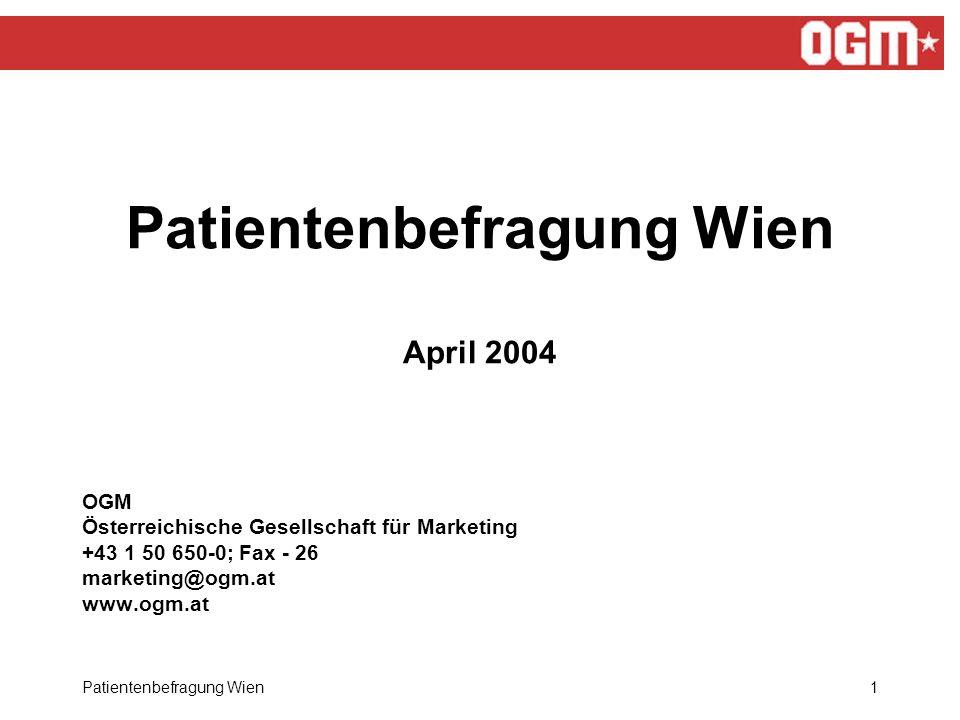 Patientenbefragung Wien1 Patientenbefragung Wien April 2004 OGM Österreichische Gesellschaft für Marketing +43 1 50 650-0; Fax - 26 marketing@ogm.at www.ogm.at