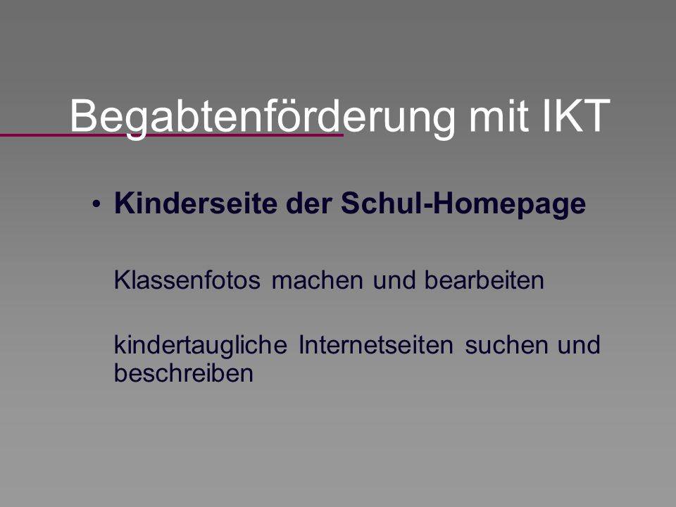 Kinderseite der Schul-Homepage Klassenfotos machen und bearbeiten kindertaugliche Internetseiten suchen und beschreiben Begabtenförderung mit IKT