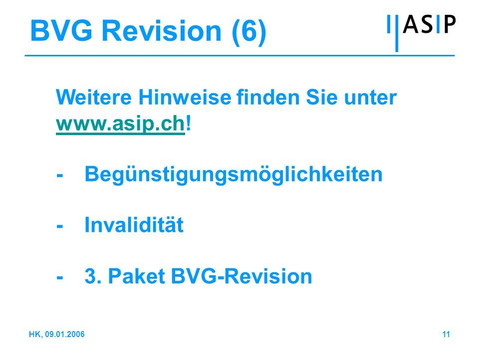 11HK, 09.01.2006 BVG Revision (6) Weitere Hinweise finden Sie unter www.asip.chwww.asip.ch! -Begünstigungsmöglichkeiten -Invalidität -3. Paket BVG-Rev