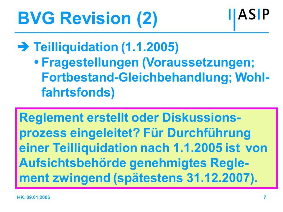 7HK, 09.01.2006 BVG Revision (2) Teilliquidation (1.1.2005) Fragestellungen (Voraussetzungen; Fortbestand-Gleichbehandlung; Wohl- fahrtsfonds) Regleme