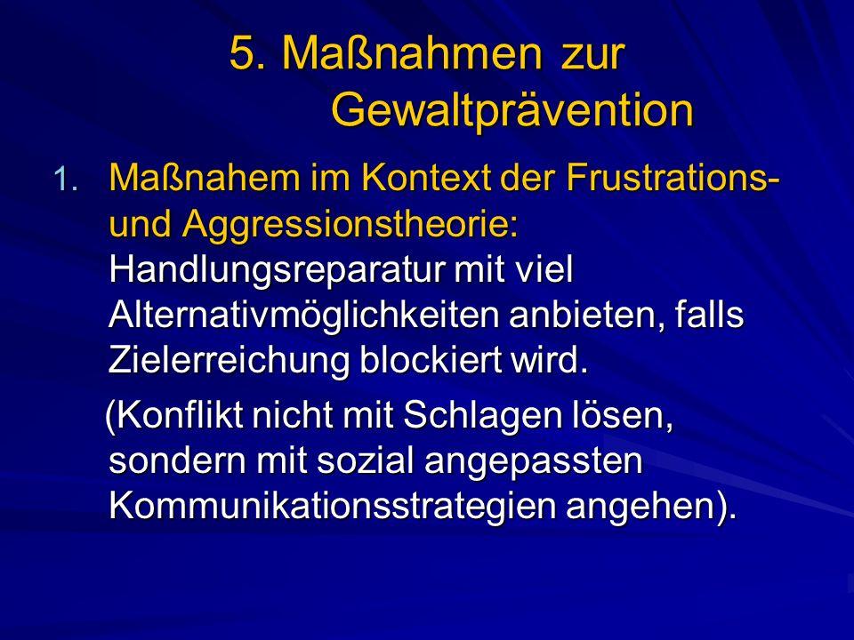 5. Maßnahmen zur Gewaltprävention 1. Maßnahem im Kontext der Frustrations- und Aggressionstheorie: Handlungsreparatur mit viel Alternativmöglichkeiten